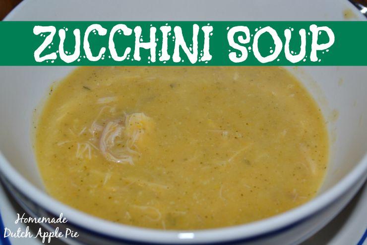 Zucchini Soup | Homemade Dutch Apple Pie