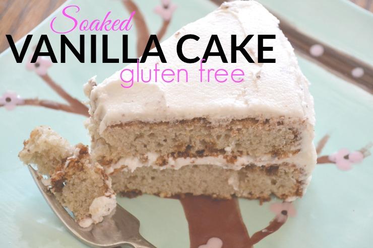 Soaked Gluten Free Vanilla Cake