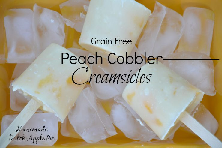 Grain Free Peach Cobbler Creamsicles | Homemade Dutch Apple Pie