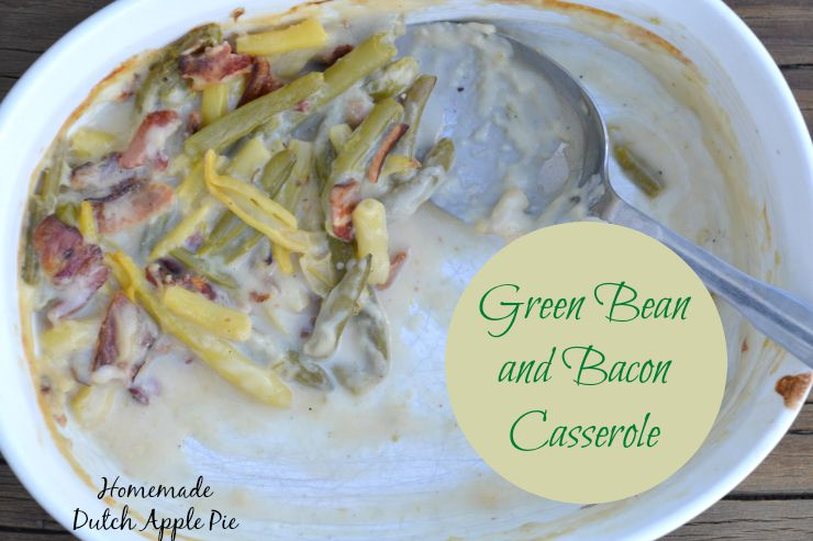 Green Bean and Bacon Casserole | Homemade Dutch Apple Pie