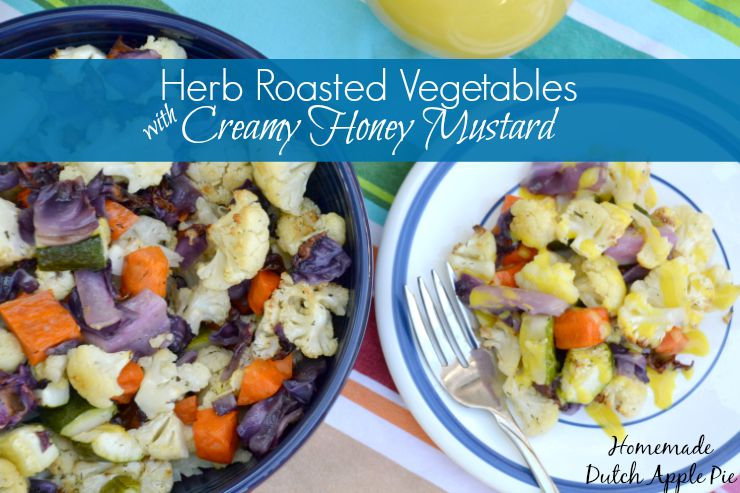 Herb Roasted Vegetables with Creamy Honey Mustard | Homemade Dutch Apple Pie