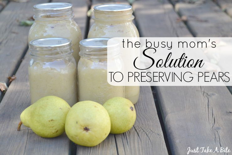 The Busy Moms Solution to Preserving Pears | Just Take A Bite
