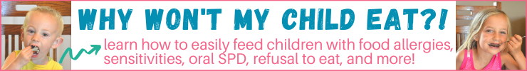Why Won't My Child Eat?! Simple strategies to feed any child with food allergies, sensitivities, oral spd, refusal to eat, and more!